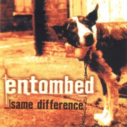 ENTOMBED - Same Difference...