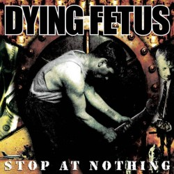DYING FETUS - Stop At...