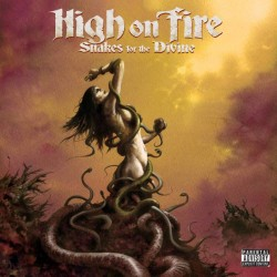 HIGH ON FIRE - Snakes For...