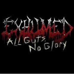 EXHUMED - All Guts, No...
