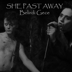 SHE PAST AWAY - Belirdi...