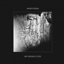 MORTIFERA / BE PERSECUTED -...